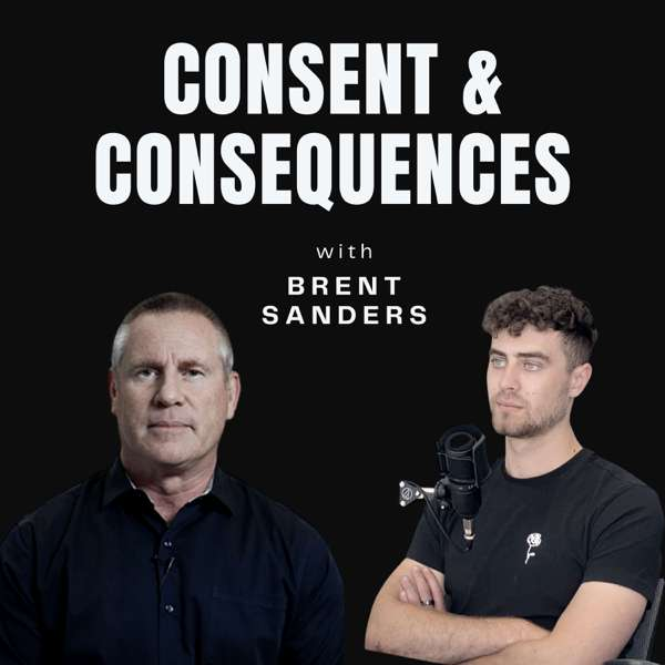 Consent & Consequences with Brent Sanders