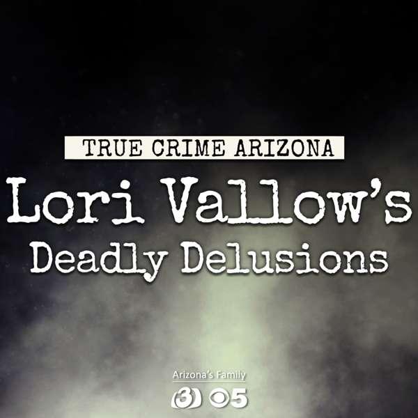True Crime Arizona: Lori Vallow's Deadly Delusions