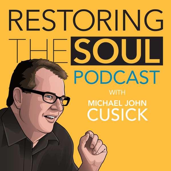 Restoring the Soul with Michael John Cusick – Michael John Cusick