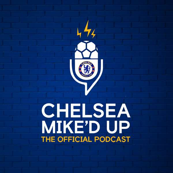 Chelsea Mic'd Up: The Official Chelsea FC Podcast