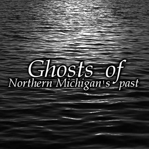 Ghosts of Northern Michigan's Past