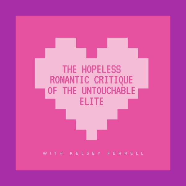The Hopeless Romantic Critique of the Untouchable Elite