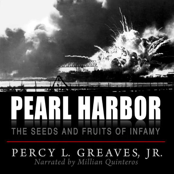 Pearl Harbor: The Seeds and Fruits of Infamy – Percy L. Greaves, Jr.