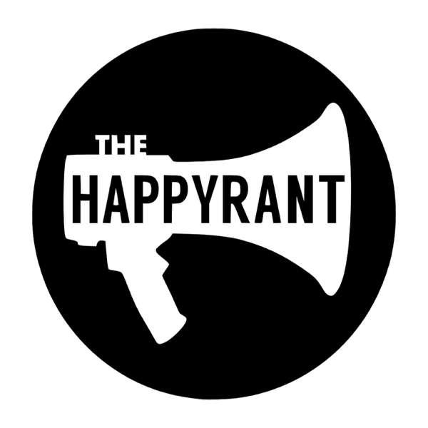 The Happy Rant
