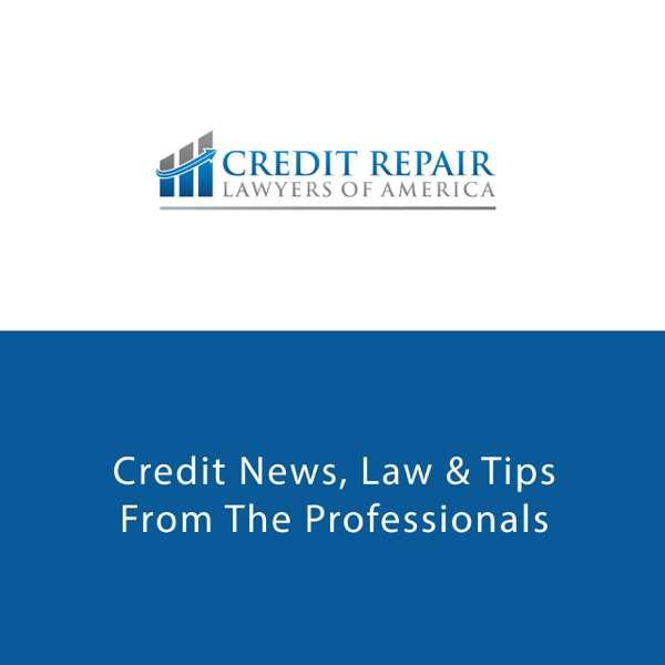 Credit Podcasts – Credit Repair Lawyers Of America – Credit Podcasts – Credit Repair Lawyers Of America