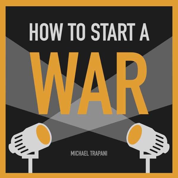 How To Start A War – WW2 Podcast
