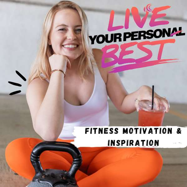 Live Your Personal Best  –  Workout Motivation and Routine Building For Current and Former Athletes