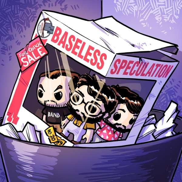 Baseless Speculation