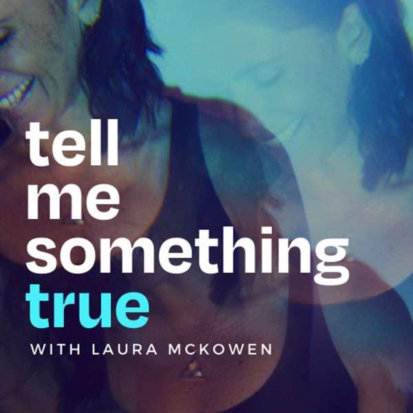 Tell Me Something True with Laura McKowen