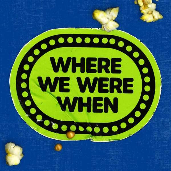 Where We Were When