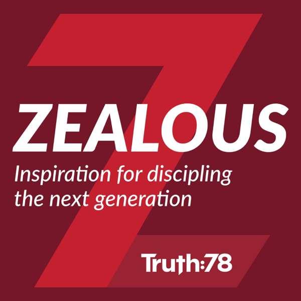 Zealous: Inspiration for discipling the next generation
