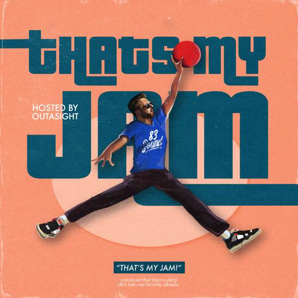 That's My Jam!  Hosted by Outasight
