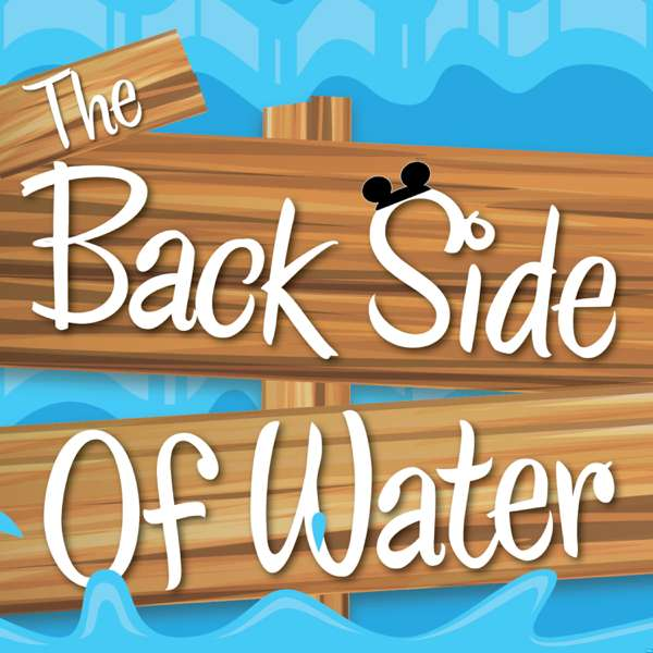 The Backside Of Water – A Disneyland History Podcast