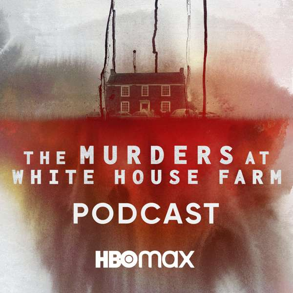 The Murders at White House Farm: The Podcast – HBO Max and iHeartRadio