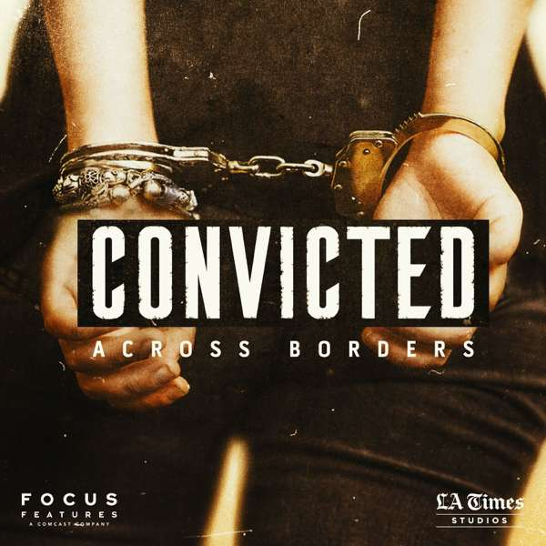 Convicted: Across Borders – Focus Features | L.A. Times Studios