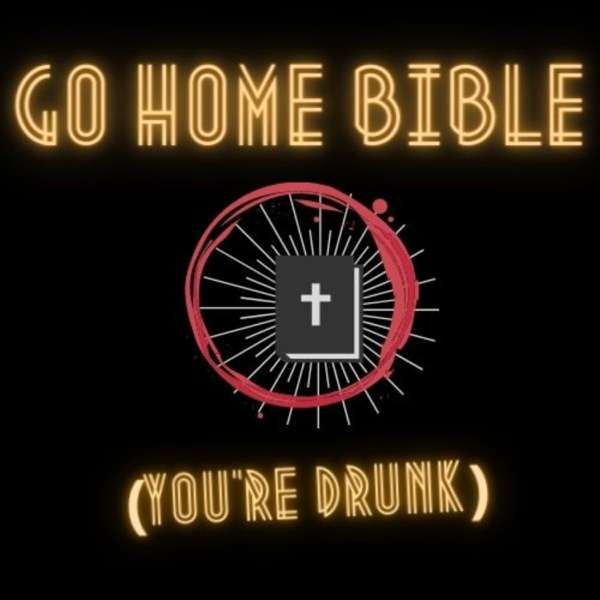 Go Home Bible, You're Drunk