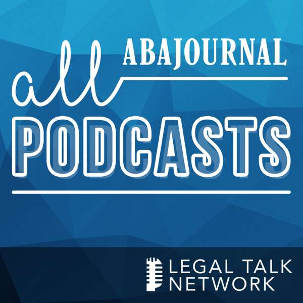 ABA Journal Podcasts – Legal Talk Network