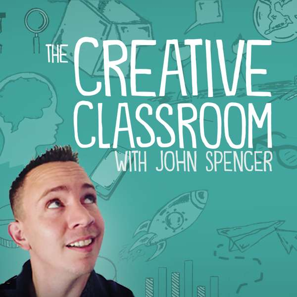 The Creative Classroom with John Spencer – John Spencer