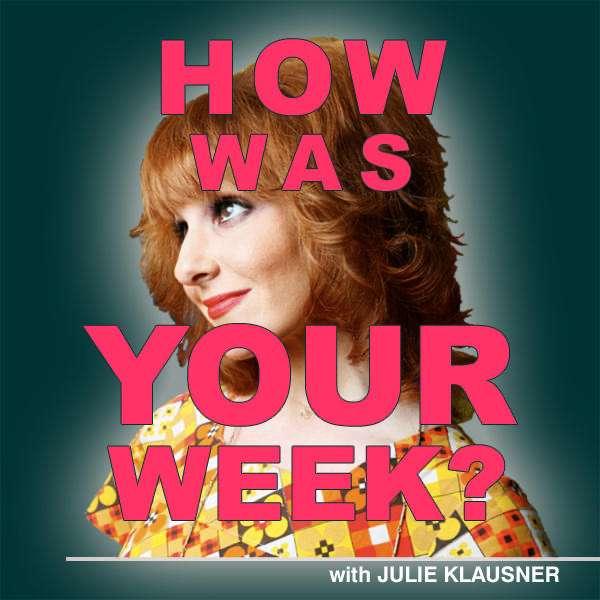 How Was Your Week with Julie Klausner – Julie Klausner