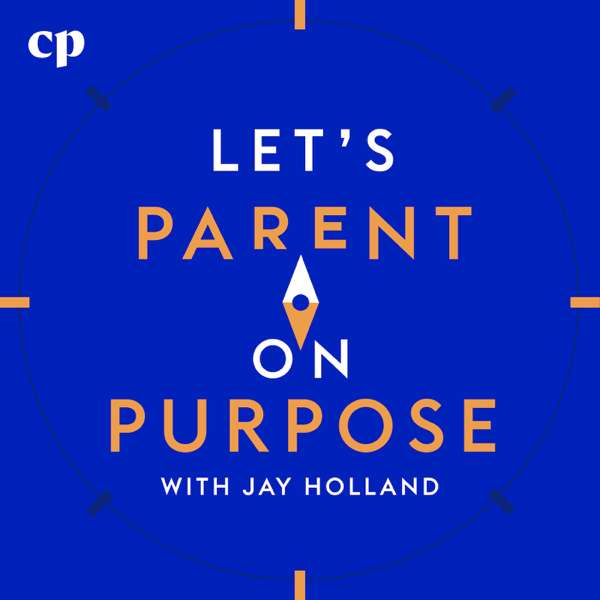 Let's Parent on Purpose with Jay Holland – Christian Parenting