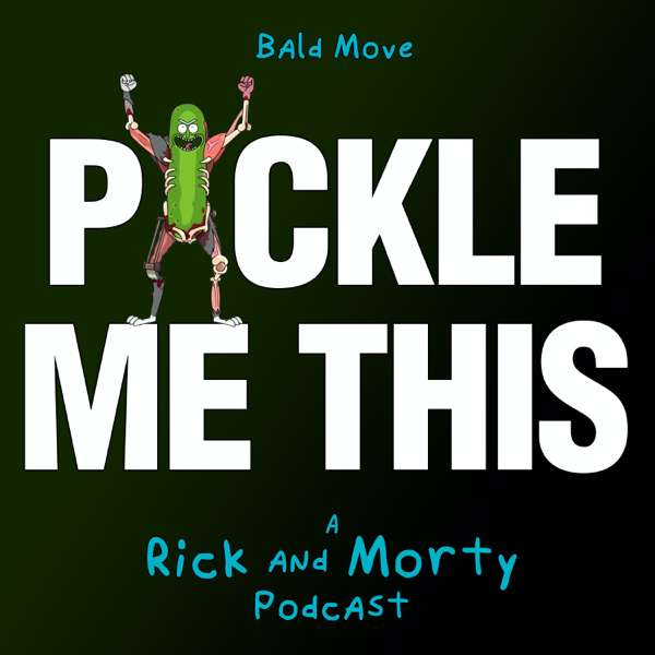 Pickle Me This: A Rick and Morty Podcast – Bald Move, Starburns Audio