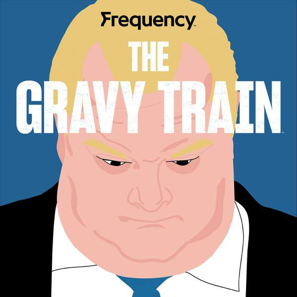 The Gravy Train – Frequency Podcast Network