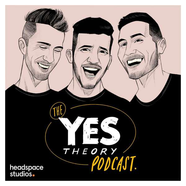 The Yes Theory Podcast – Headspace Studios & Yes Theory