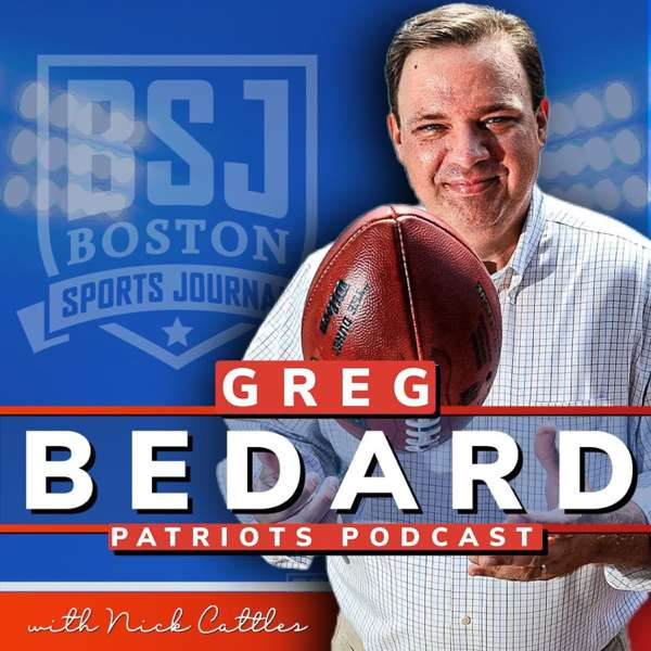 Greg Bedard Patriots Podcast with Nick Cattles – Boston Sports Journal