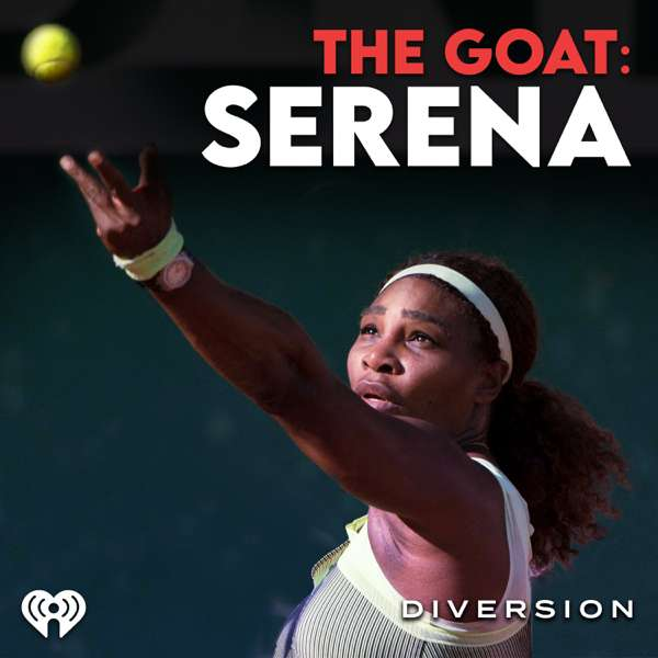 The GOAT: Serena – iHeartRadio and Diversion Podcasts