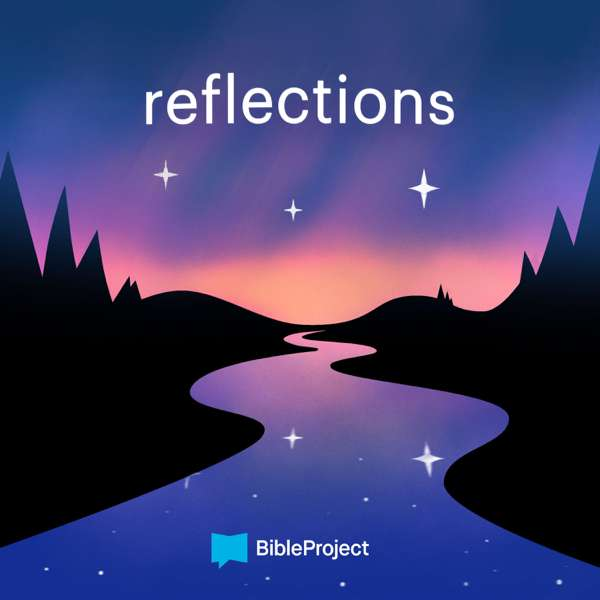 Reflections – BibleProject