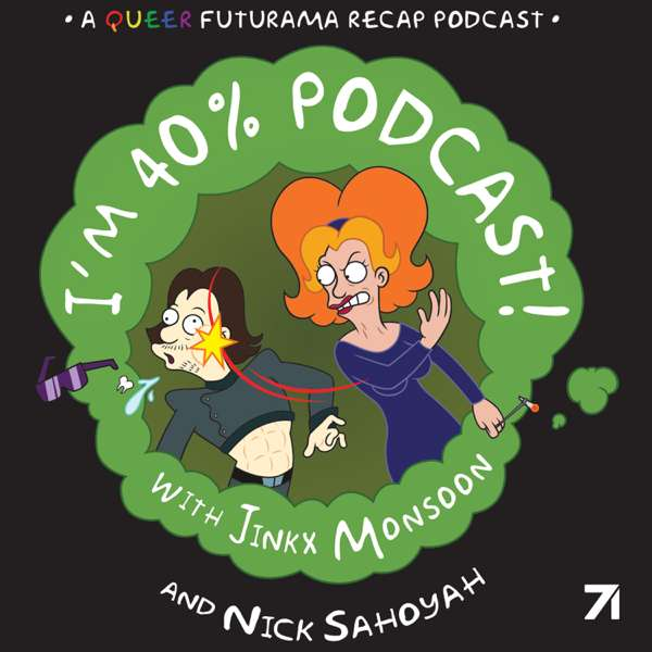 I'm 40% Podcast! With Jinkx Monsoon and Nick Sahoyah