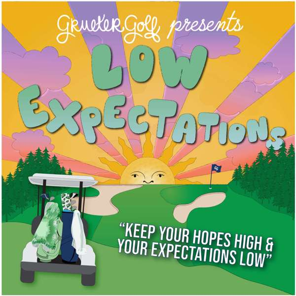 Grueter Golf Presents: Low Expectations