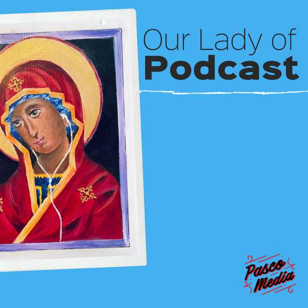 Our Lady of Podcast