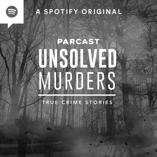 Unsolved Murders: True Crime Stories – Parcast Network