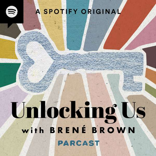 Unlocking Us with Brené Brown – Parcast Network