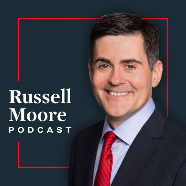 Russell Moore Podcast – Russell Moore