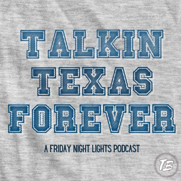 Talkin Texas Forever – A Friday Night Lights Podcast