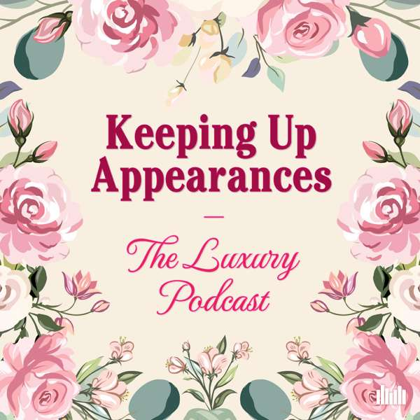 Keeping Up Appearances: The Luxury Podcast – Audio Always
